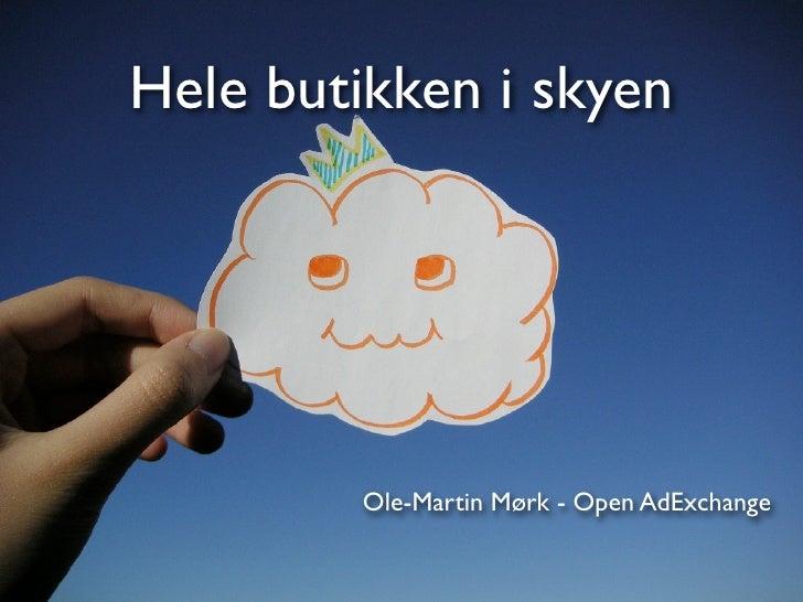 Hele butikken i skyen              Ole-Martin Mørk - Open AdExchange