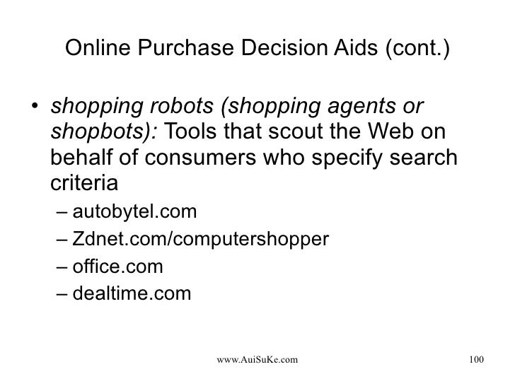Online Purchase Decision Aids (cont.) <ul><li>shopping robots (shopping agents or shopbots):   Tools that scout the Web on...