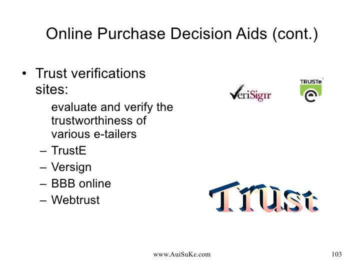 Online Purchase Decision Aids (cont.) <ul><li>Trust verifications sites: </li></ul><ul><ul><li>evaluate and verify the tru...