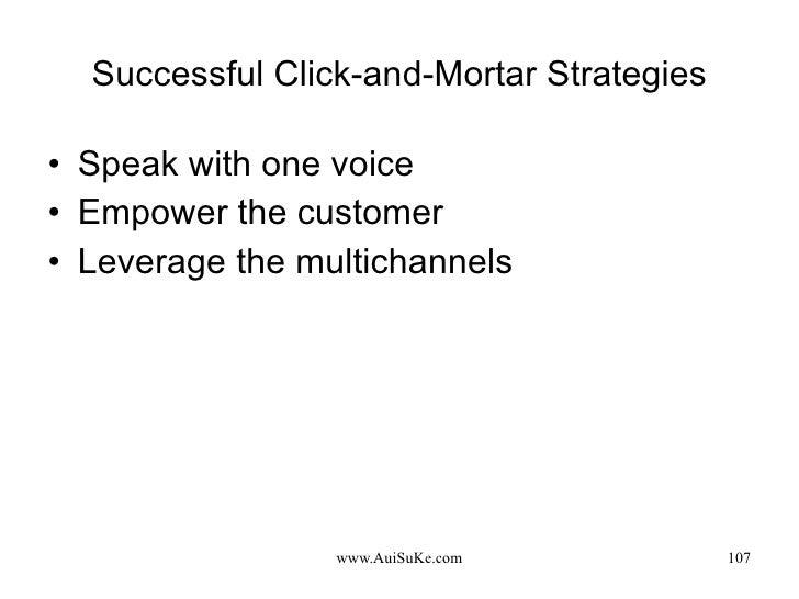 Successful Click-and-Mortar Strategies <ul><li>Speak with one voice </li></ul><ul><li>Empower the customer </li></ul><ul><...