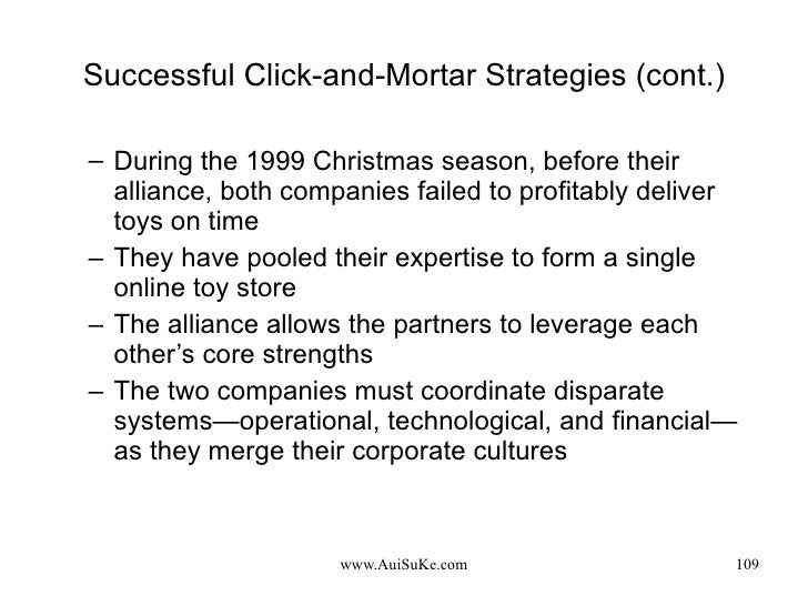 Successful Click-and-Mortar Strategies (cont.) <ul><ul><li>During the 1999 Christmas season, before their alliance, both c...