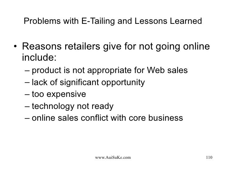 Problems with E-Tailing and Lessons Learned <ul><li>Reasons retailers give for not going online include:  </li></ul><ul><u...