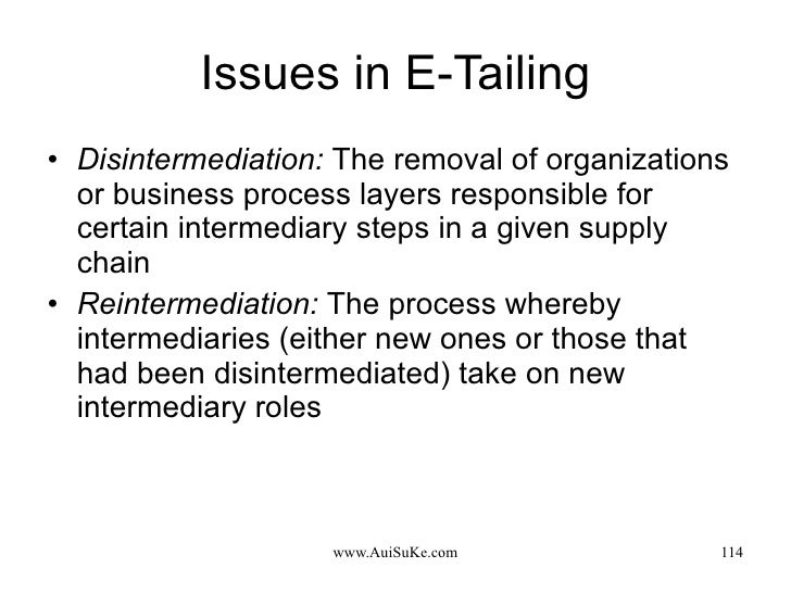 Issues in E-Tailing <ul><li>Disintermediation:   The removal of organizations or business process layers responsible for c...