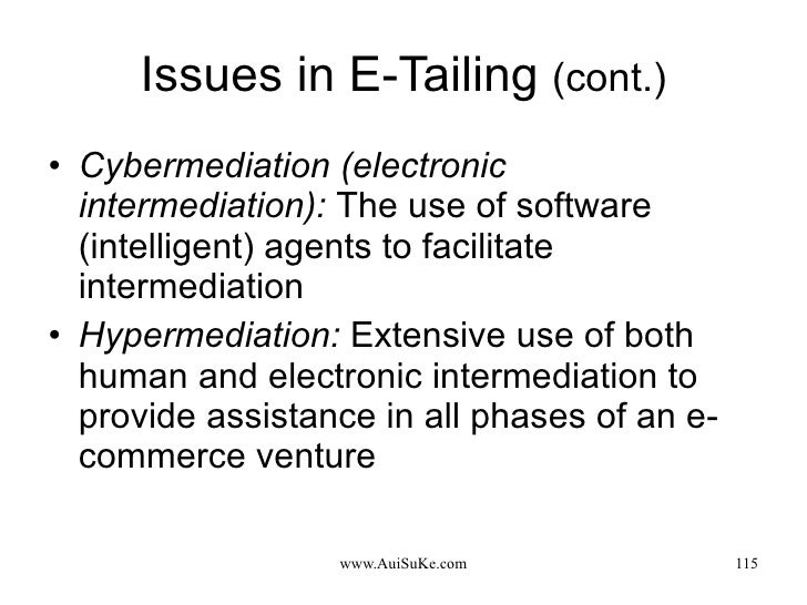 Issues in E-Tailing  (cont.) <ul><li>Cybermediation (electronic intermediation):   The use of software (intelligent) agent...