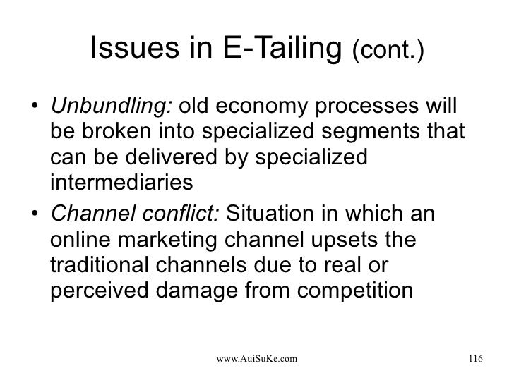 Issues in E-Tailing  (cont.) <ul><li>Unbundling:   old economy processes will be broken into specialized segments that can...