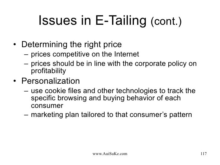 Issues in E-Tailing  (cont.) <ul><li>Determining the right price </li></ul><ul><ul><li>prices competitive on the Internet ...