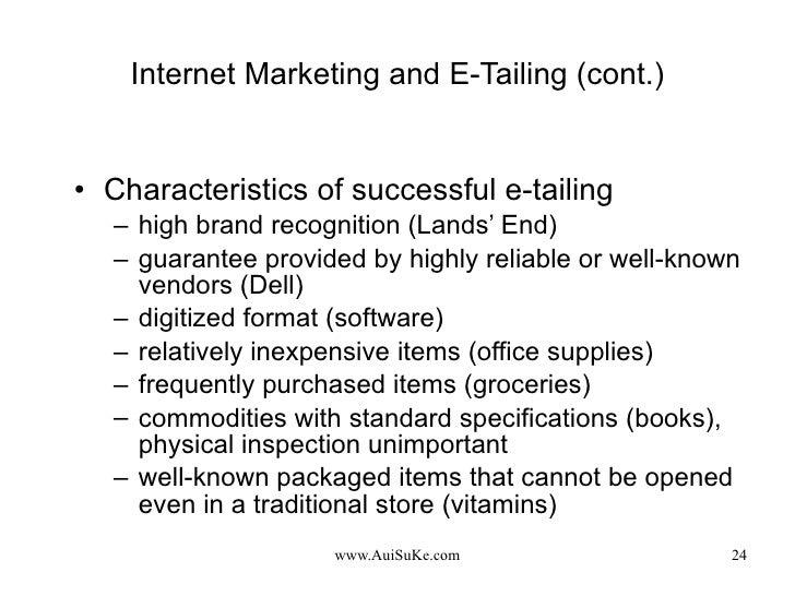 Internet Marketing and E-Tailing (cont.) <ul><li>Characteristics of successful e-tailing </li></ul><ul><ul><li>high brand ...