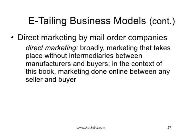 E-Tailing Business Models   (cont.) <ul><li>Direct marketing by mail order companies </li></ul><ul><ul><li>direct marketin...