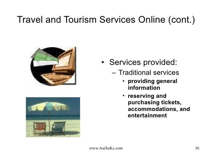 Travel and Tourism Services Online (cont.) <ul><li>Services provided: </li></ul><ul><ul><li>Traditional services </li></ul...