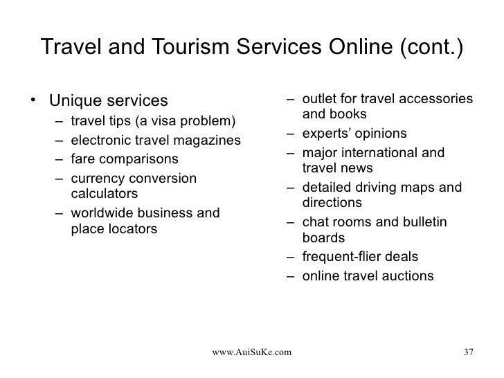 Travel and Tourism Services Online (cont.) <ul><li>Unique services </li></ul><ul><ul><li>travel tips (a visa problem) </li...