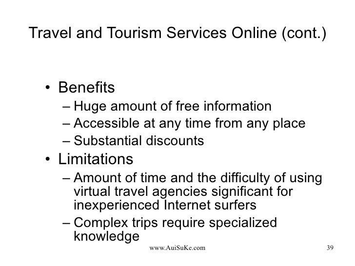 Travel and Tourism Services Online (cont.) <ul><li>Benefits </li></ul><ul><ul><li>Huge amount of free information </li></u...