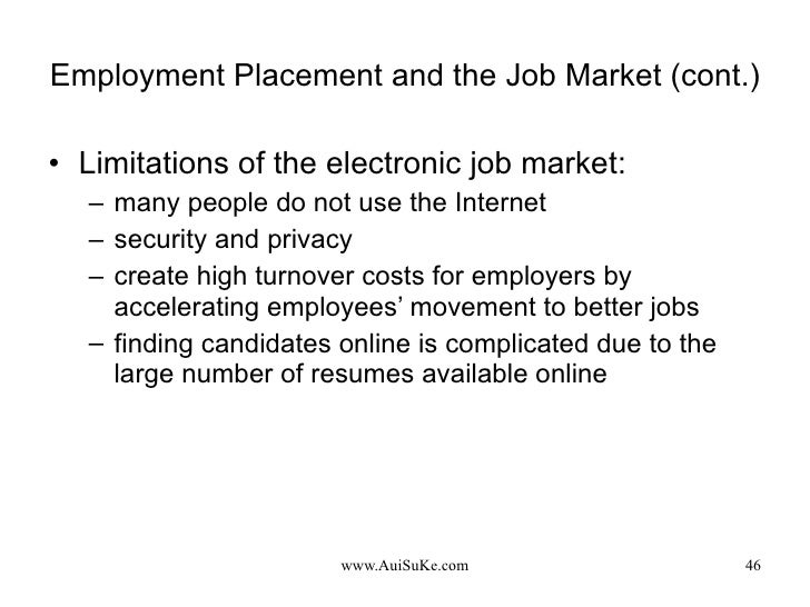 Employment Placement and the Job Market (cont.) <ul><li>Limitations of the electronic job market: </li></ul><ul><ul><li>ma...