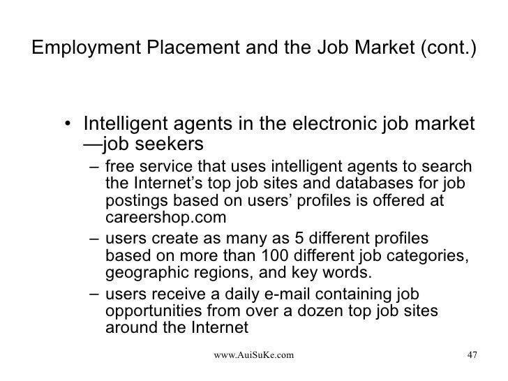 Employment Placement and the Job Market (cont.) <ul><li>Intelligent agents in the electronic job market—job seekers </li><...