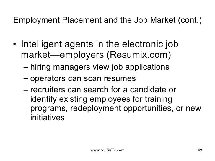Employment Placement and the Job Market (cont.) <ul><li>Intelligent agents in the electronic job market—employers (Resumix...
