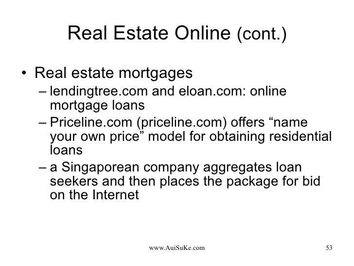 Real Estate Online  (cont.) <ul><li>Real estate mortgages </li></ul><ul><ul><li>lendingtree.com and eloan.com: online mort...