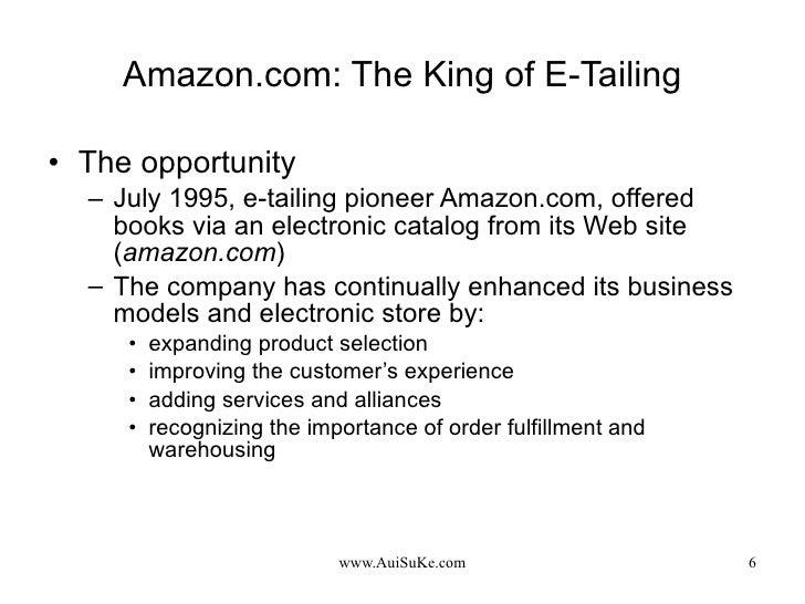Amazon.com: The King of E-Tailing <ul><li>The opportunity </li></ul><ul><ul><li>July 1995, e-tailing pioneer Amazon.com, o...