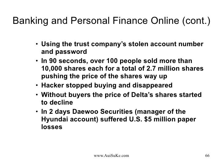 Banking and Personal Finance Online (cont.) <ul><ul><ul><li>Using the trust company's stolen account number and password  ...