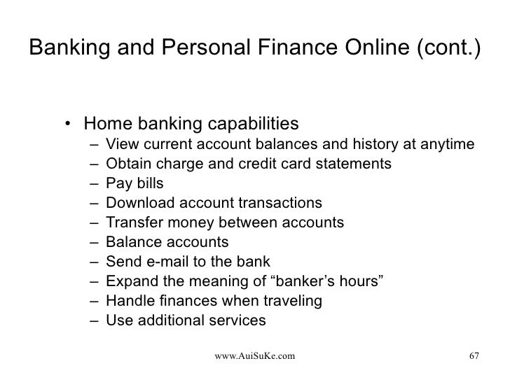 Banking and Personal Finance Online (cont.) <ul><li>Home banking capabilities </li></ul><ul><ul><li>View current account b...