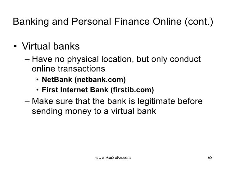 Banking and Personal Finance Online (cont.) <ul><li>Virtual banks </li></ul><ul><ul><li>Have no physical location, but onl...
