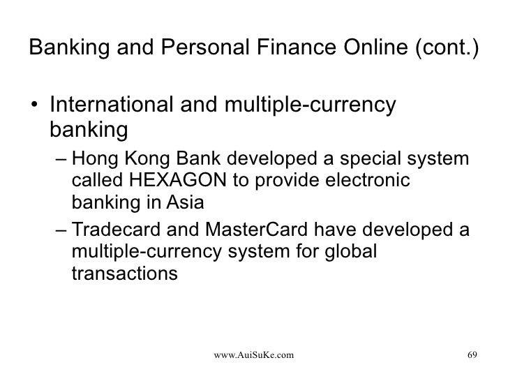 Banking and Personal Finance Online (cont.) <ul><li>International and multiple-currency banking </li></ul><ul><ul><li>Hong...