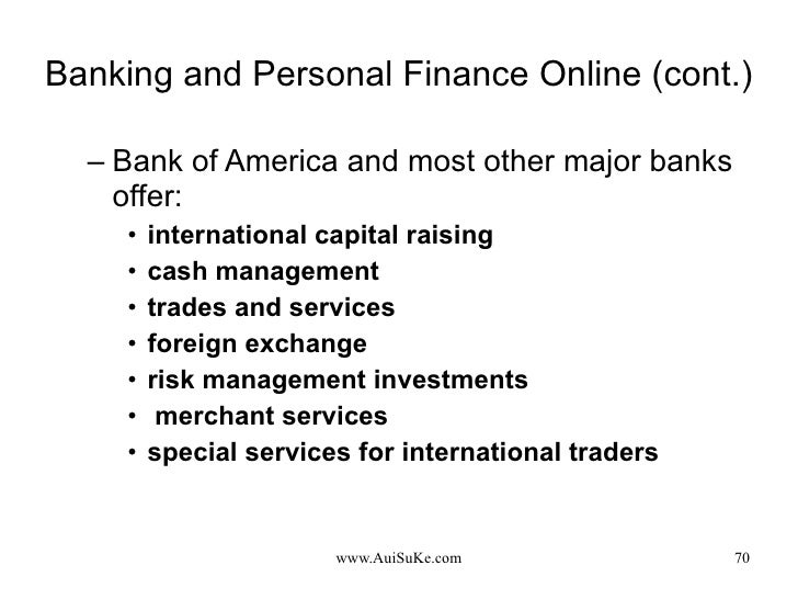 Banking and Personal Finance Online (cont.) <ul><ul><li>Bank of America and most other major banks offer: </li></ul></ul><...