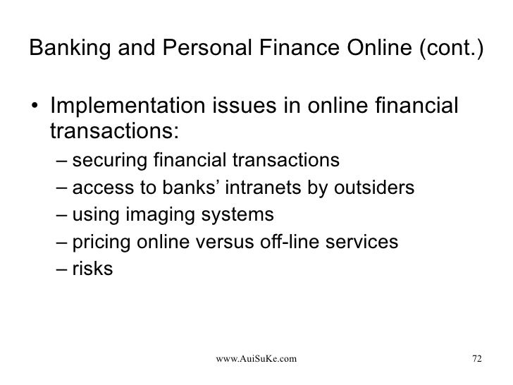 Banking and Personal Finance Online (cont.) <ul><li>Implementation issues in online financial transactions: </li></ul><ul>...