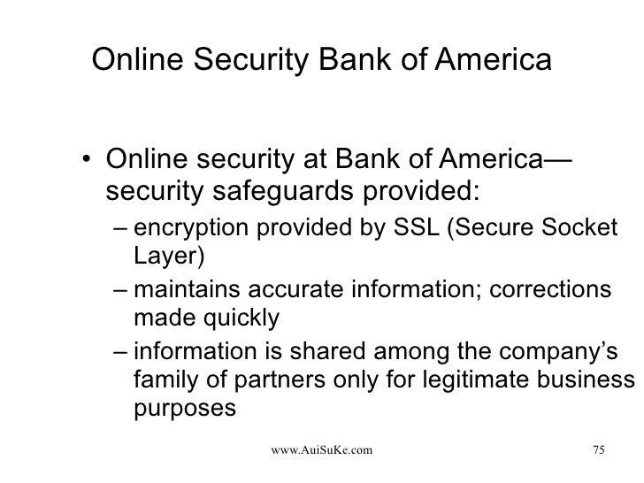 Online Security Bank of America <ul><li>Online security at Bank of America—security safeguards provided: </li></ul><ul><ul...