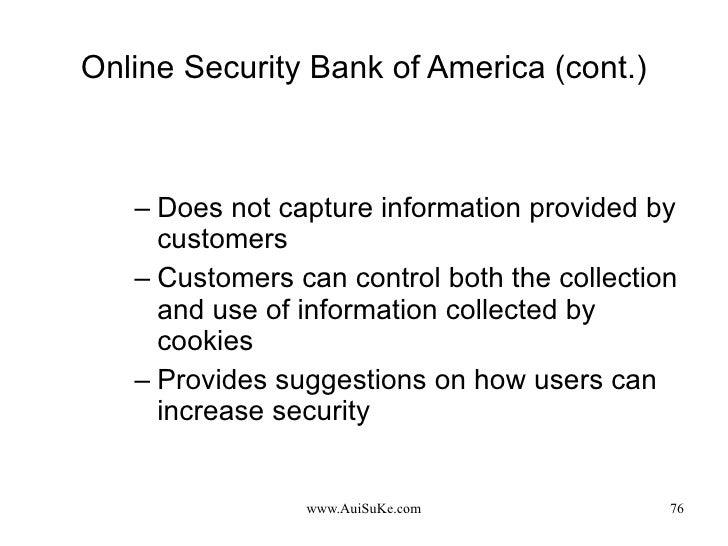 Online Security Bank of America (cont.) <ul><ul><li>Does not capture information provided by  customers </li></ul></ul><ul...