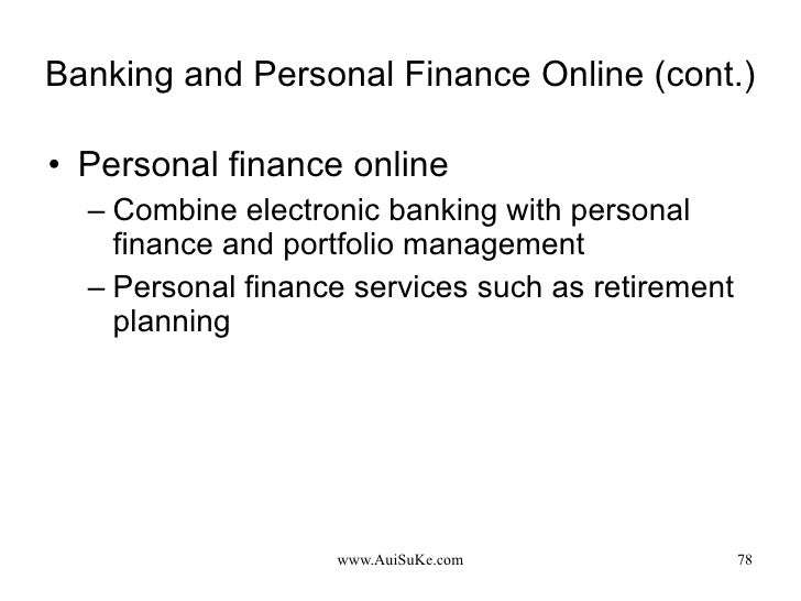 Banking and Personal Finance Online (cont.) <ul><li>Personal finance online </li></ul><ul><ul><li>Combine electronic banki...