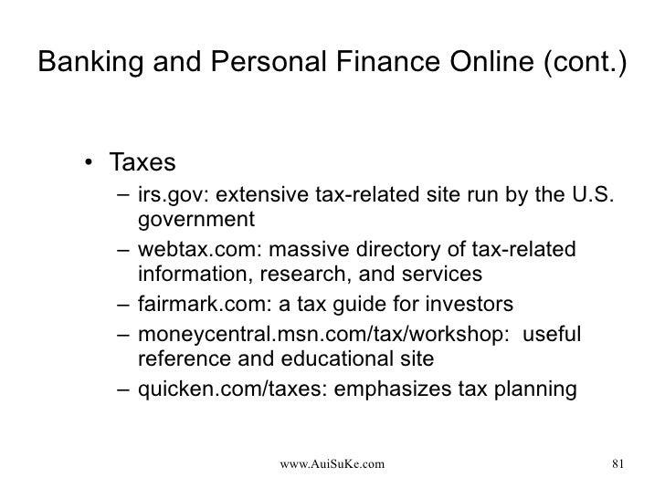 Banking and Personal Finance Online (cont.) <ul><li>Taxes </li></ul><ul><ul><li>irs.gov: extensive tax-related site run by...