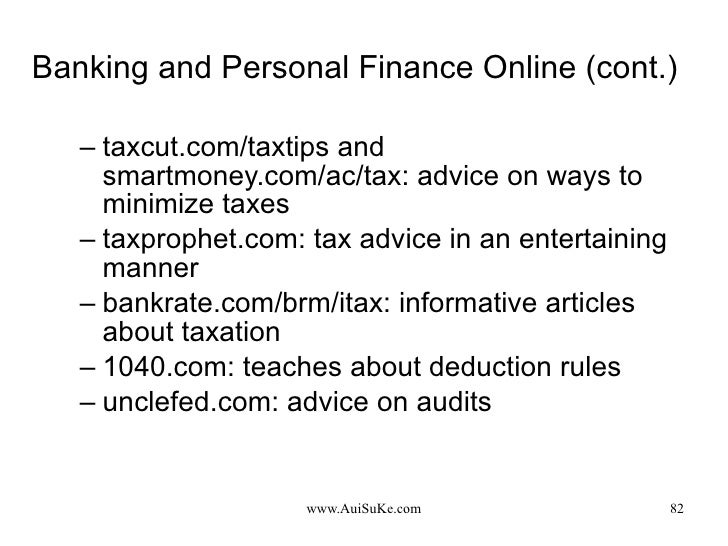 Banking and Personal Finance Online (cont.) <ul><ul><li>taxcut.com/taxtips and smartmoney.com/ac/tax: advice on ways to mi...