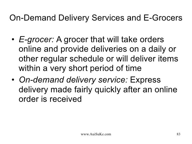 On-Demand Delivery Services and E-Grocers <ul><li>E-grocer:   A grocer that will take orders online and provide deliveries...