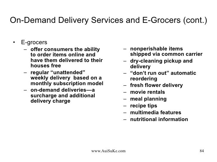 On-Demand Delivery Services and E-Grocers (cont.) <ul><li>E-grocers </li></ul><ul><ul><li>offer consumers the ability to o...