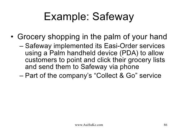 Example: Safeway <ul><li>Grocery shopping in the palm of your hand </li></ul><ul><ul><li>Safeway implemented its Easi-Orde...