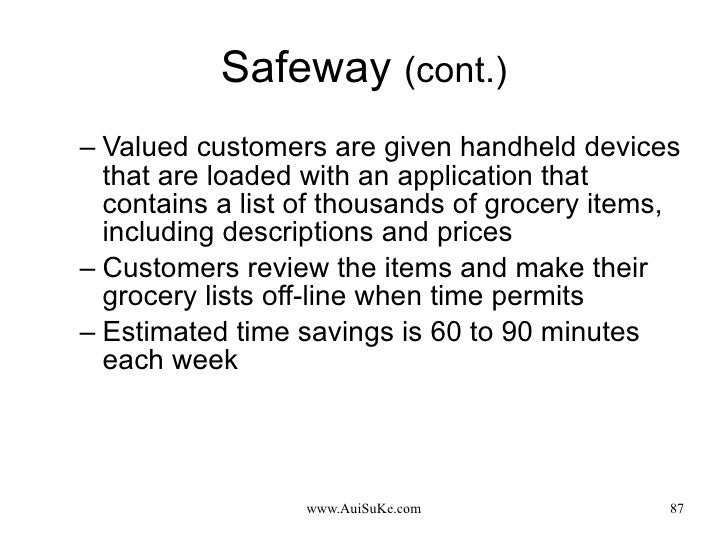 Safeway  (cont.) <ul><ul><li>Valued customers are given handheld devices that are loaded with an application that contains...