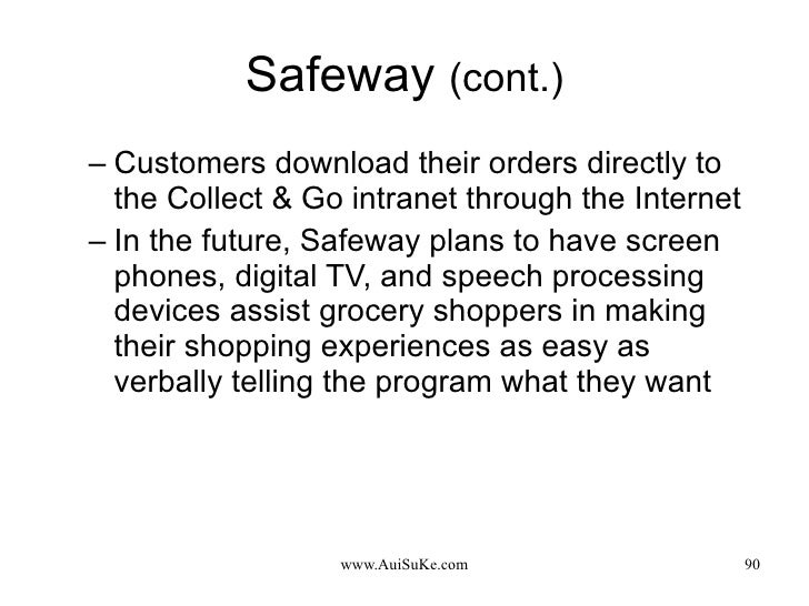 Safeway  (cont.) <ul><ul><li>Customers download their orders directly to the Collect & Go intranet through the Internet </...