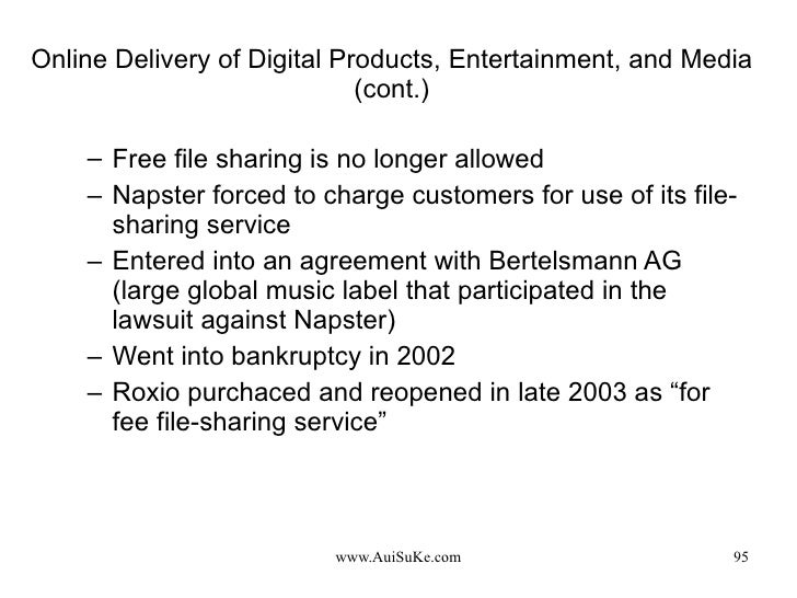 Online Delivery of Digital Products, Entertainment, and Media (cont.) <ul><ul><li>Free file sharing is no longer allowed <...