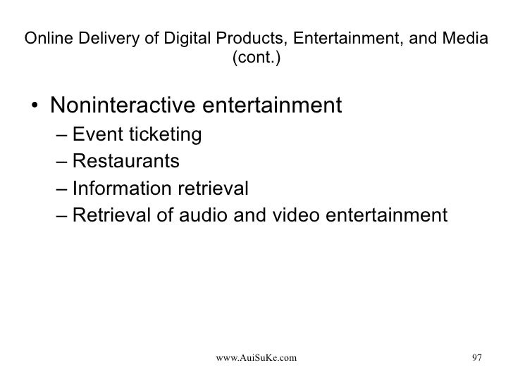 Online Delivery of Digital Products, Entertainment, and Media (cont.) <ul><li>Noninteractive entertainment </li></ul><ul><...