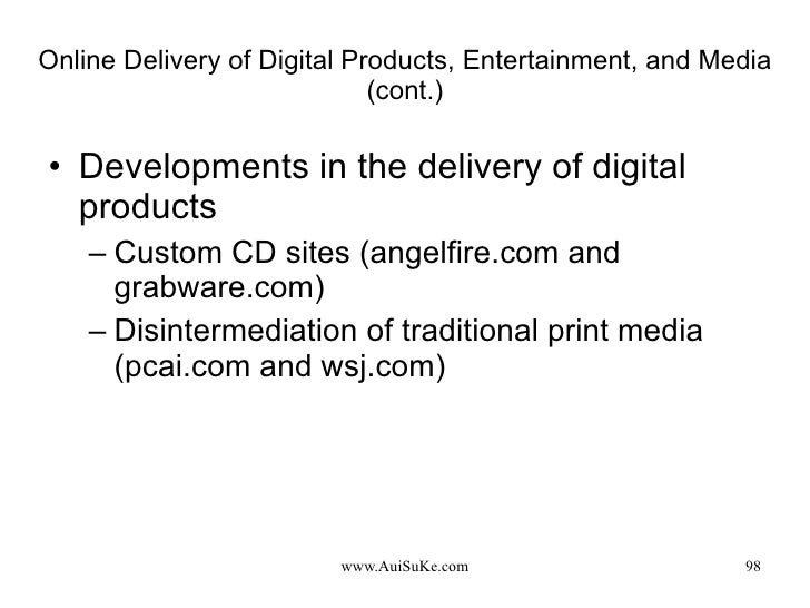 Online Delivery of Digital Products, Entertainment, and Media (cont.) <ul><li>Developments in the delivery of digital prod...