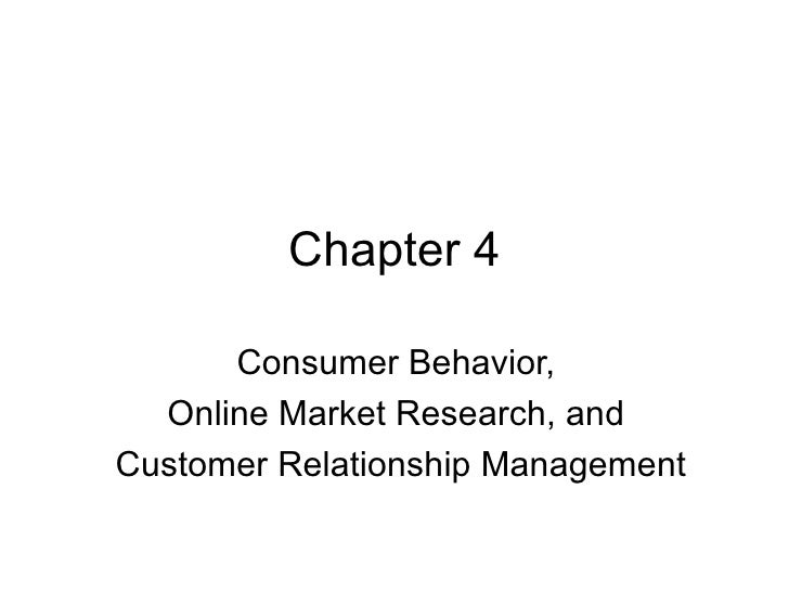 Chapter 4 Consumer Behavior,  Online Market Research, and  Customer Relationship Management