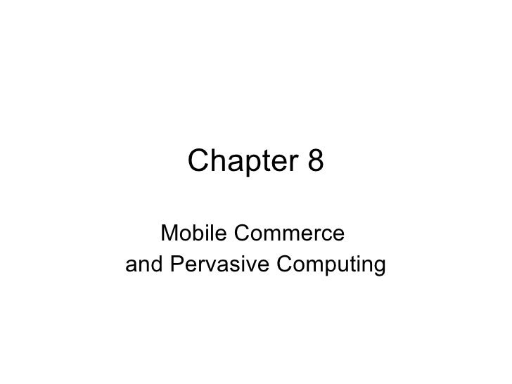 Chapter 8 Mobile Commerce  and Pervasive Computing