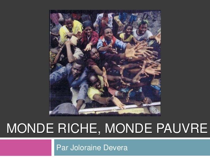 Monde Riche, Monde pauvre<br />Par JoloraineDevera<br />