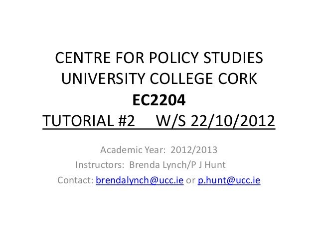 CENTRE FOR POLICY STUDIES  UNIVERSITY COLLEGE CORK           EC2204TUTORIAL #2 W/S 22/10/2012           Academic Year: 201...