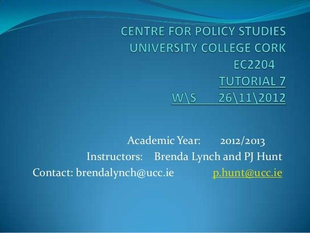 Academic Year:    2012/2013           Instructors: Brenda Lynch and PJ HuntContact: brendalynch@ucc.ie        p.hunt@ucc.ie