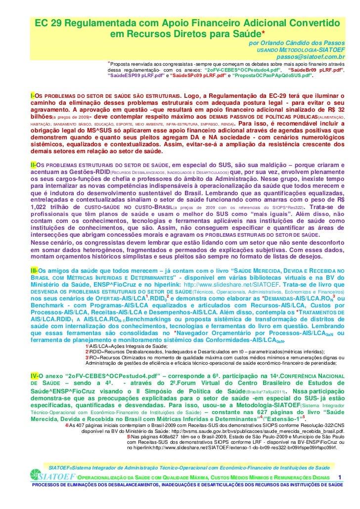 EC 29 Regulamentada com Apoio Financeiro Adicional Convertido               em Recursos Diretos para Saúde*               ...