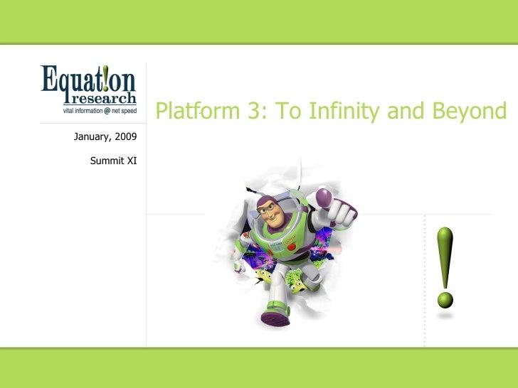 Platform 3: To Infinity and Beyond January, 2009 Summit XI