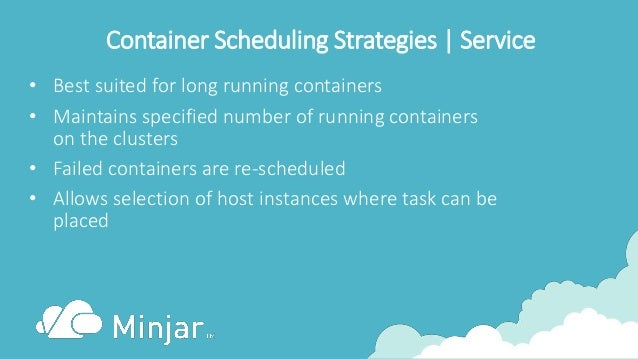Container Scheduling Strategies | Service • Best suited for long running containers • Maintains specified number of runnin...