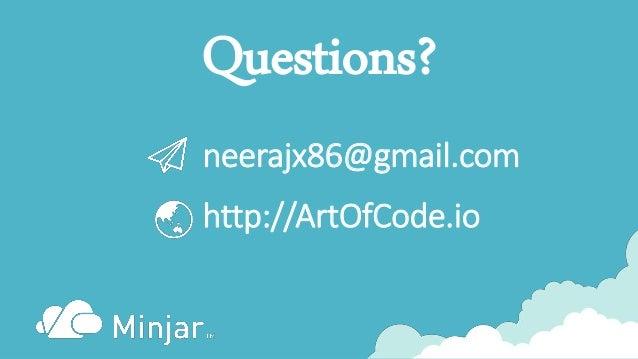 neerajx86@gmail.com http://ArtOfCode.io Questions?