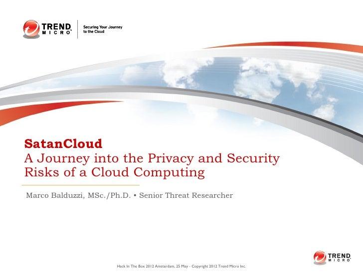 SatanCloudA Journey into the Privacy and SecurityRisks of a Cloud ComputingMarco Balduzzi, MSc./Ph.D. • Senior Threat Rese...
