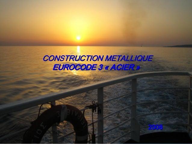 CONSTRUCTIONMETALLIQUECONSTRUCTIONMETALLIQUE EUROCODE3EUROCODE3««ACIERACIER»» 20082008